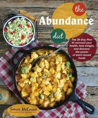 The Abundance Diet - The 28-day Plan to Reinvent Your Health, Lose Weight, and Discover the Power of Plant-Based Foods...