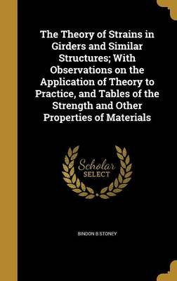 The Theory of Strains in Girders and Similar Structures; With Observations on the Application of Theory to Practice, and Tables...