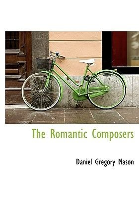 The Romantic Composers (Large print, Paperback, large type edition): Daniel Gregory Mason