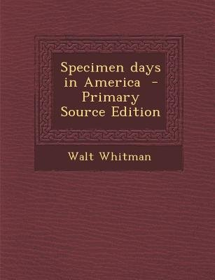 Specimen Days in America (Paperback, Primary Source): Walt Whitman