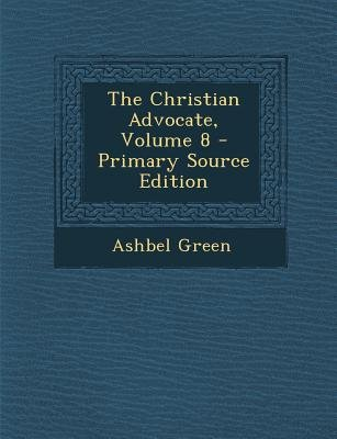 The Christian Advocate, Volume 8 - Primary Source Edition (Paperback, Primary Source): Ashbel Green
