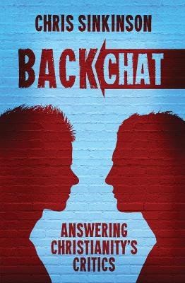 Back Chat - Answering Christianity's Critics (Paperback): Chris Sinkinson