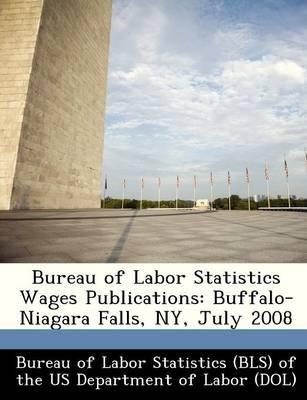 Bureau of Labor Statistics Wages Publications - Buffalo-Niagara Falls, NY, July 2008 (Paperback):