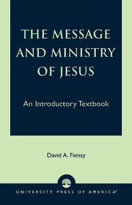 The Message and Ministry of Jesus - An Introductory Textbook (Paperback): David A. Fiensy