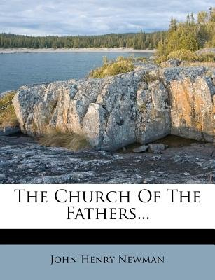 The Church of the Fathers... (Paperback): John Henry Newman