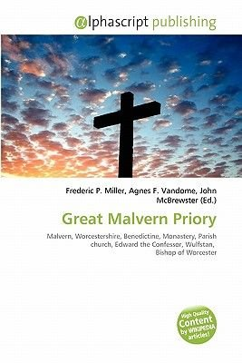 Great Malvern Priory (Paperback): Frederic P. Miller, Agnes F. Vandome, John McBrewster