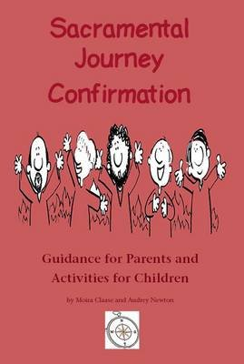 Sacramental Journey Confirmation - Guidance for Parents and Activities for Children (Paperback): Moira Claase, Audrey Newton
