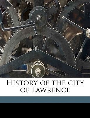 History of the City of Lawrence (Paperback): J. F. C. Hayes