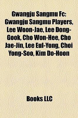 Gwangju Sangmu FC - Gwangju Sangmu Players, Lee Woon-Jae, Lee Dong-Gook, Cho Won-Hee, Cho Jae-Jin, Lee Eul-Yong, Choi Yong-Soo,...