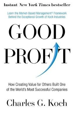 Good Profit - How Creating Value for Others Built One of the World's Most Successful Companies (Paperback): Charles G. Koch