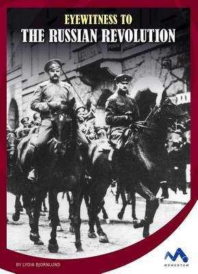 Eyewitness to the Russian Revolution (Hardcover): Lydia Bjornlund