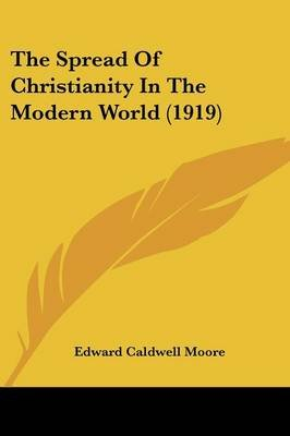 The Spread of Christianity in the Modern World (1919) (Paperback): Edward Caldwell Moore