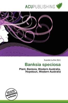 Banksia Speciosa (Paperback): Evander Luther