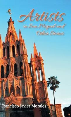 Artists in San Miguel and Other Stories (English, Spanish, Hardcover): Francisco Javier Morales