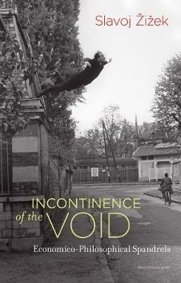 Incontinence of the Void - Economico-Philosophical Spandrels (Paperback): Slavoj Zizek