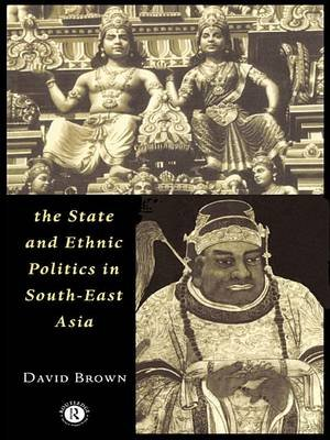 The State and Ethnic Politics in SouthEast Asia (Electronic book text): David Brown
