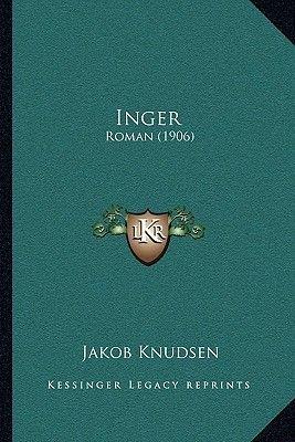 Inger - Roman (1906) (Paperback): Jakob Knudsen