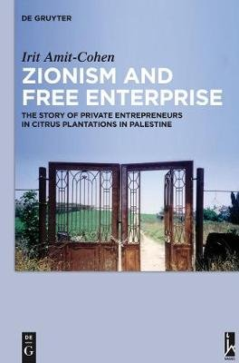 Zionism and Free Enterprise - The Story of Private Entrepreneurs in Citrus Plantations in Palestine in the 1920s and 1930s...