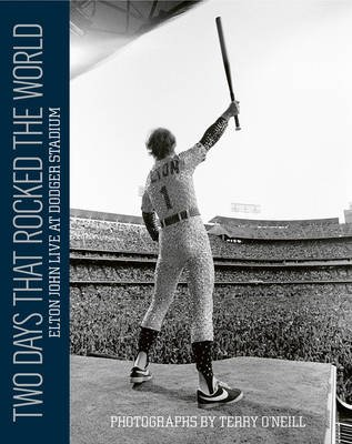 Two Days That Rocked the World - Elton John Live at Dodger Stadium (Hardcover): Terry O'Neill