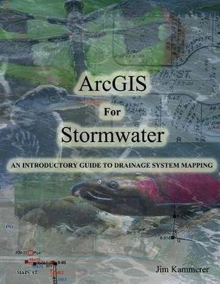 Arcgis for Stormwater - An Introductory Guide to Drainage System Mapping (Paperback): Jim Kammerer