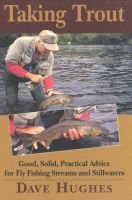 Taking Trout - Good, Solid, Practical Advice for Fly Fishing Streams and Stillwaters (Hardcover, 1st ed): Dave Hughes