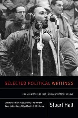 Selected Political Writings - The Great Moving Right Show and Other Essays (Paperback): Stuart Hall