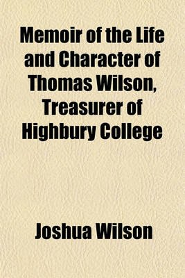 Memoir of the Life and Character of Thomas Wilson, Treasurer of Highbury College (Paperback): Joshua Wilson