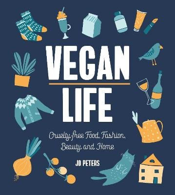 Vegan Life - Cruelty-Free Food, Fashion, Beauty and Home (Hardcover): Jo Peters