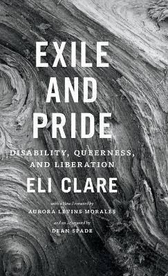 Exile and Pride - Disability, Queerness, and Liberation (Hardcover): Eli Clare