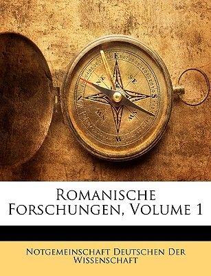 Romanische Forschungen, Volume 1 (English, German, Paperback): Notgemeinschaft Deutsc Der Wissenschaft