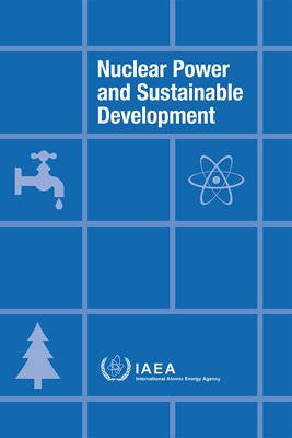 Nuclear Power and Sustainable Development (Paperback): International Atomic Energy Agency