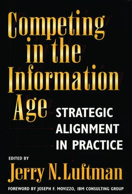 Competing in the Information Age - Strategic Alignment in Practice (Hardcover, Reissue): Jerry N. Luftman