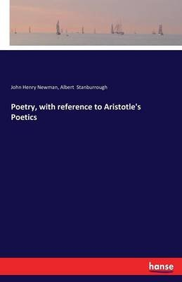Poetry, with Reference to Aristotle's Poetics (Paperback): John Henry Newman, Albert Stanburrough