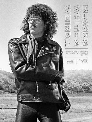 Black & White & Weird All Over - The Lost Photographs of 'Weird Al' Yankovic '83 - '86 (Hardcover): Jon...