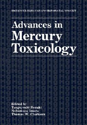 Advances in Mercury Toxicology (Hardcover, 1991 ed.): Tsuguyoshi Suzuki, Nobumasa Imura, Thomas W. Clarkson