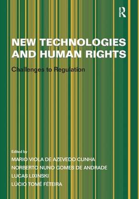 New Technologies and Human Rights - Challenges to Regulation (Hardcover, New Ed): Lucio Tome Feteira, Norberto Nuno Gomes de...