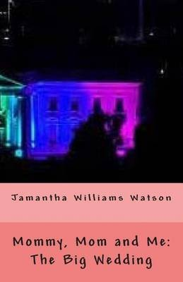 Mommy, Mom and Me - The Big Wedding (Paperback): Jamantha Williams Watson