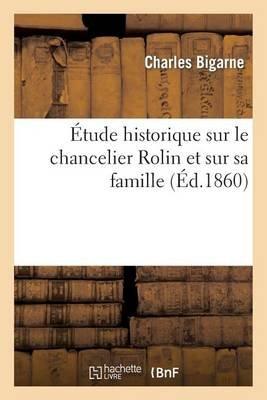 A0/00tude Historique Sur Le Chancelier Rolin Et Sur Sa Famille (French, Paperback): Charles Bigarne