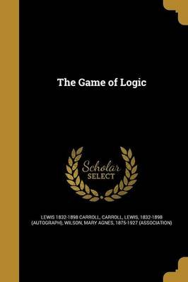 The Game of Logic (Paperback): Lewis 1832-1898 Carroll