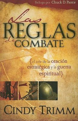 Las Reglas de Combate - El Arte de la Oracion Estrategica y la Guerra Espiritual (Spanish, Paperback): Cindy Trimm