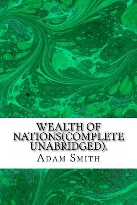 Wealth of Nations(complete Unabridged). (Paperback): Adam Smith