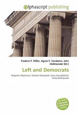 Left and Democrats (Paperback): Frederic P. Miller, Agnes F. Vandome, John McBrewster