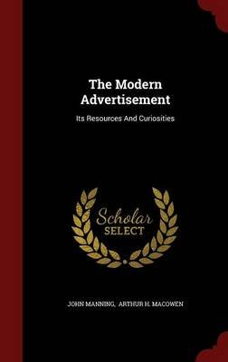 The Modern Advertisement - Its Resources and Curiosities (Hardcover): John Manning