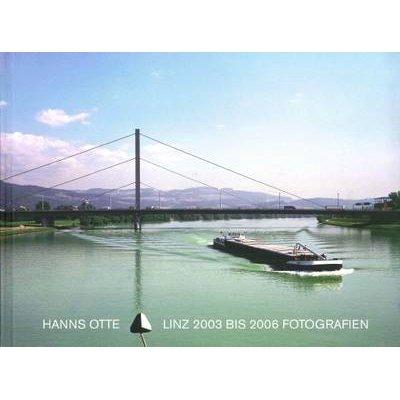 Hanns Otte - Linz. 2003 Bis 2006 Fotografien (German, Hardcover):