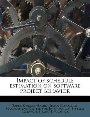 Impact of Schedule Estimation on Software Project Behavior (Paperback): Tarek K. Abdel-Hamid, Stuart E. Madnick