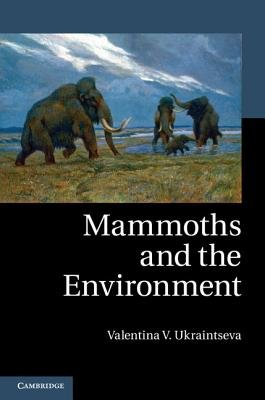 Mammoths and the Environment (Hardcover, New): Valentina V. Ukraintseva