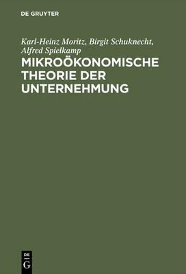Mikrookonomische Theorie Der Unternehmung (German, Electronic book text, Reprint 2015 ed.): Karl-Heinz Moritz, Birgit...