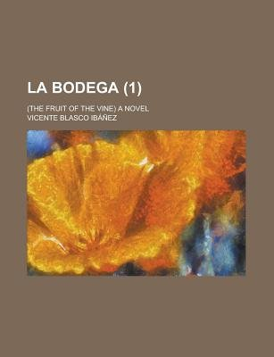 La Bodega; (The Fruit of the Vine) a Novel (1) (English, German, Paperback): United States Congress Senate, Vicente Blasco...