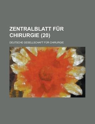 Zentralblatt F R Chirurgie (20) (English, French, German, Paperback): Deutsche Gesellschaft F. Chirurgie