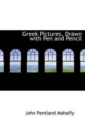 Greek Pictures, Drawn with Pen and Pencil (Hardcover): John Pentland Mahaffy